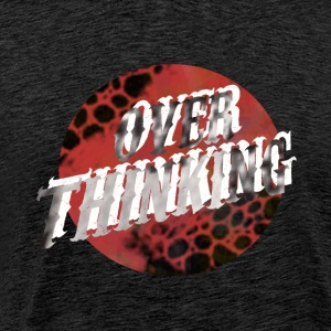 Over Thinking - Men's Premium T-Shirt