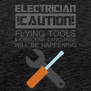 Electrician: Electrician. Caution! Flying Tools & - Men's Premium T-Shirt