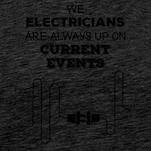 Electrician: Electricians We are always up on - Men's Premium T-Shirt