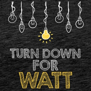 Electricians: Turn down for watt - Men's Premium T-Shirt