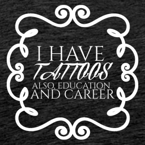 Tattoo / tattoo: I Have Tattoos, Also Educati - Men's Premium T-Shirt
