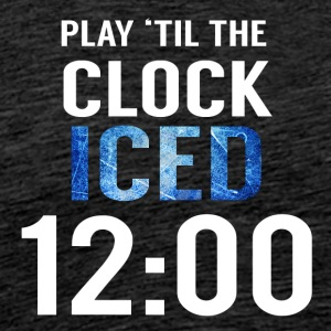 Eishockey: Play ´til the clock iced 12:00 - Männer Premium T-Shirt