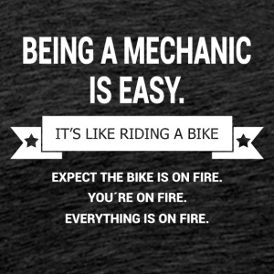 BEING A MECHANIC - Männer Premium T-Shirt