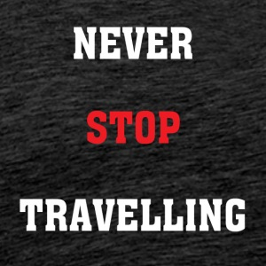 Never Stop Travelling - Men's Premium T-Shirt