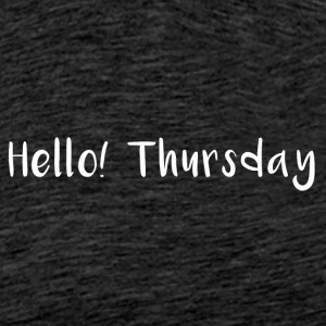 Hello Thursday - Men's Premium T-Shirt