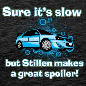 Sure it s slow but Stillen makes a great spoiler - Men's Premium T-Shirt