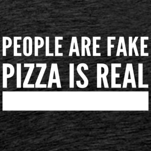 people are fake pizza is real - Männer Premium T-Shirt