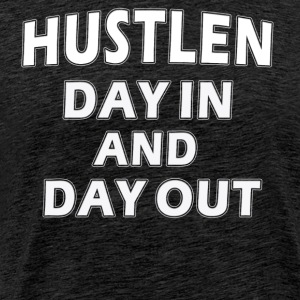 Hustlen day in and day out - Männer Premium T-Shirt