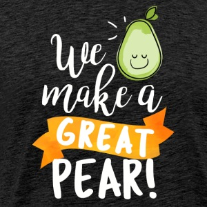 You make a great pear! - Men's Premium T-Shirt