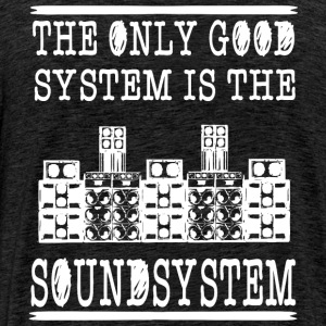 The only good system is the soundsystem - Men's Premium T-Shirt