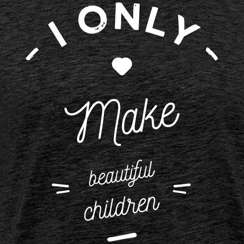 I make beautiful children - T-shirt Premium Homme