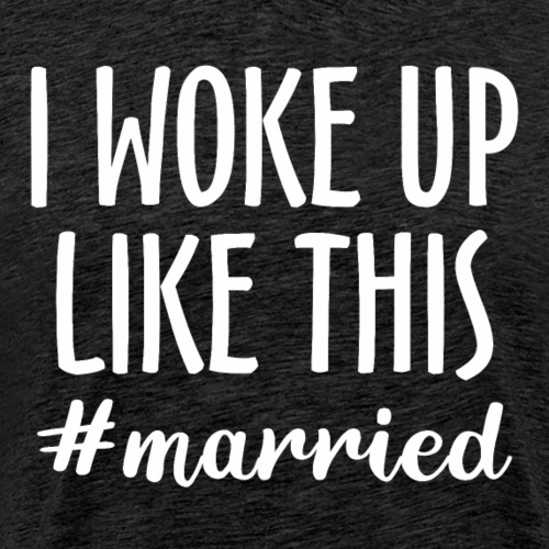 I woke up like this #married - Men's Premium T-Shirt