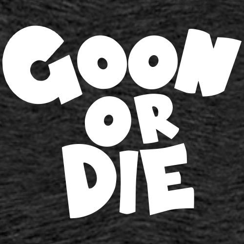 GOON OR DIE Schlicht Weiß - Männer Premium T-Shirt