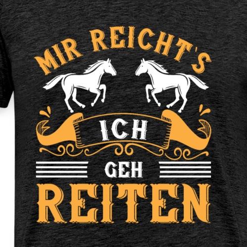 Mir reicht´s ich gehe Reiten | Reitsport Spruch - Männer Premium T-Shirt