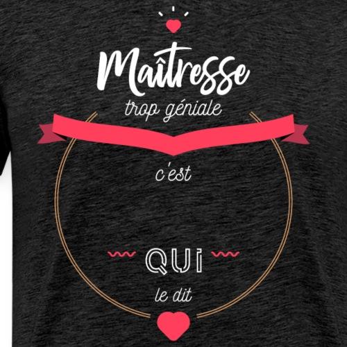 Maitresse trop géniale - T-shirt Premium Homme
