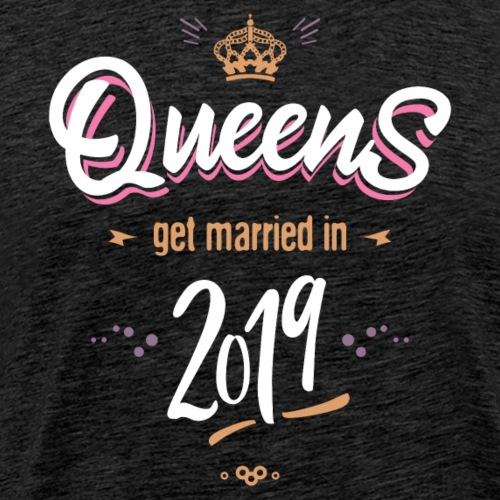 Queens get married in 2019 - T-shirt Premium Homme