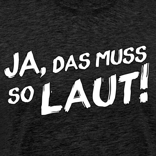 Ja, das muss so laut! (Rand) - Männer Premium T-Shirt