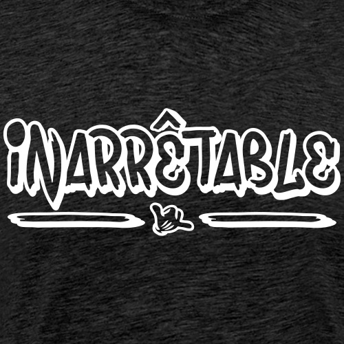 Inarrêtable - T-shirt Premium Homme