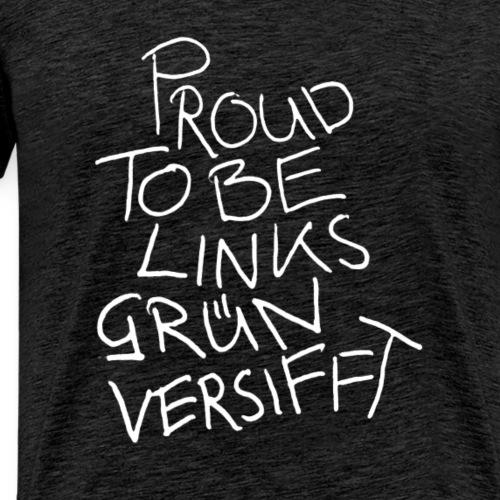 PROUD TO BE LINKSGÜNVERSIFFT - Männer Premium T-Shirt