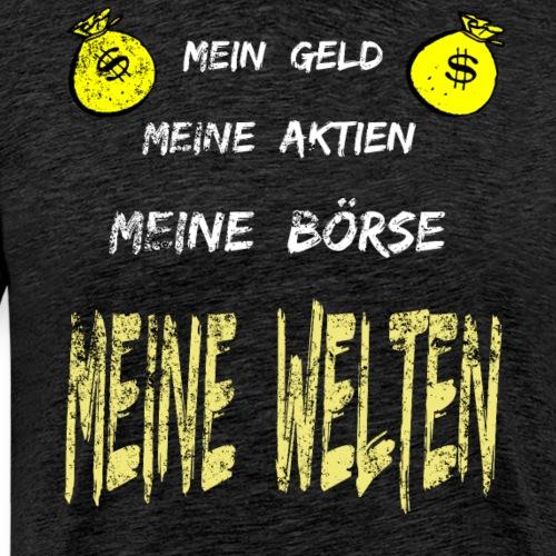 Mein Geld, meine Aktien, meine Börse, meine Welten - Männer Premium T-Shirt