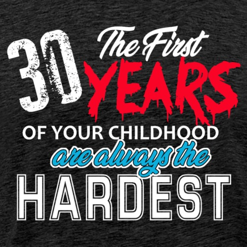 The first 30 Years of your childhood are always...