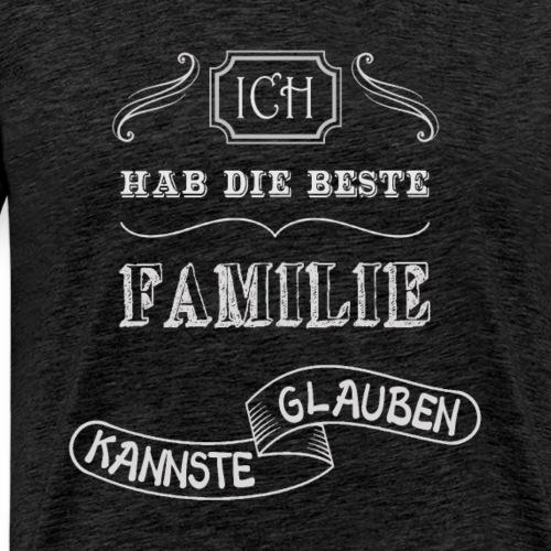 Beste Familie kannste glauben - Männer Premium T-Shirt