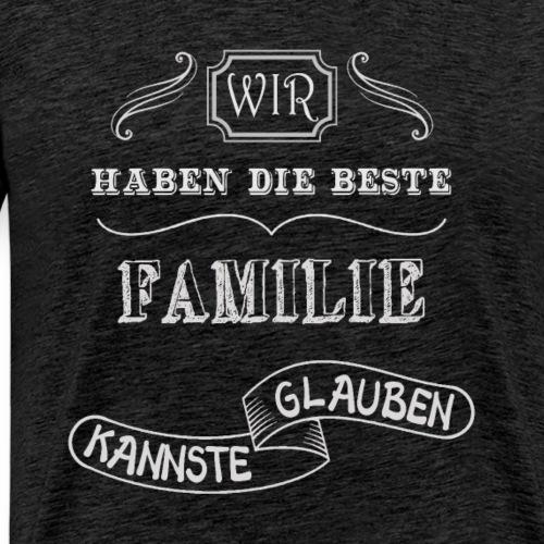 Wir haben die beste Familie kannste glauben - Männer Premium T-Shirt