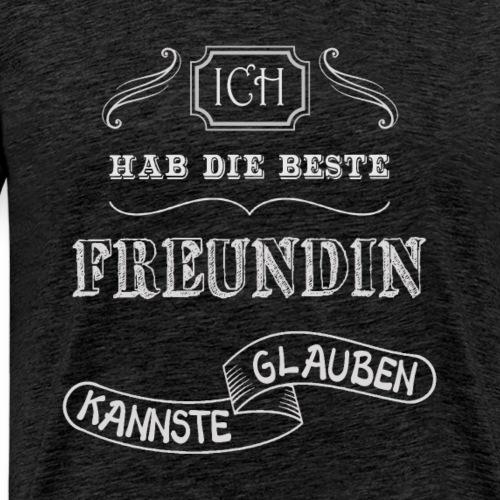 Ich hab die Beste Freundin kannste glauben - Männer Premium T-Shirt