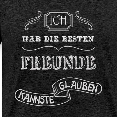 Ich hab die Besten Freunde kannste glauben - Männer Premium T-Shirt