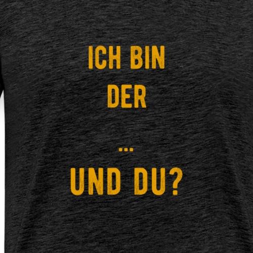 Ich bin der ... und du? | Lustig Humor Geschenk - Männer Premium T-Shirt