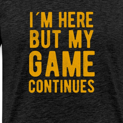 I´m here but my GAME continues Adult Men Sarcastic - Männer Premium T-Shirt