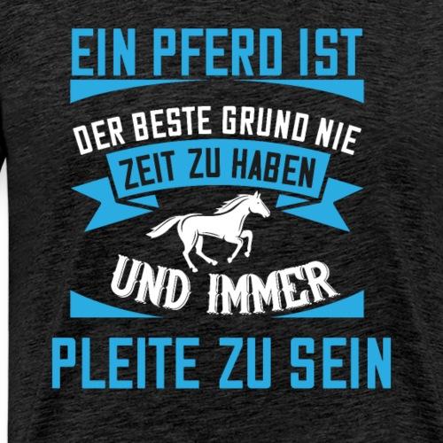 Pferd Pleite Zeit | Zitat Spruch Pferde - Männer Premium T-Shirt
