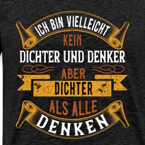 Dichter und Denker | lustig humor Geburstag spaß - Männer Premium T-Shirt