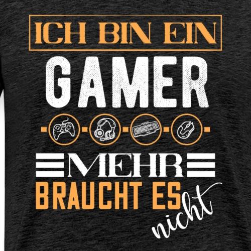 Ich bin ein Gamer mehr braucht es nicht | Gaming - Männer Premium T-Shirt