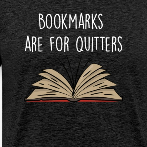 Bookmarks Are For Quitters - Herre premium T-shirt
