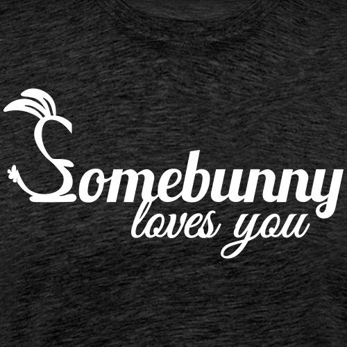 Somebunny loves you Kaninchen Hase Liebe - Männer Premium T-Shirt