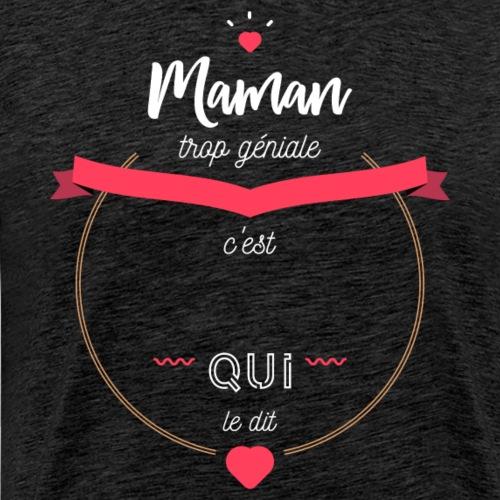 Maman trop géniale - T-shirt Premium Homme