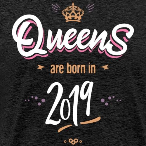 Queens are born in 2019 - T-shirt Premium Homme