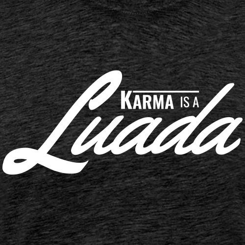 Karma is a Luada - Männer Premium T-Shirt