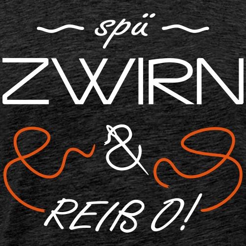 Spü Zwirn & reiß o! - Männer Premium T-Shirt