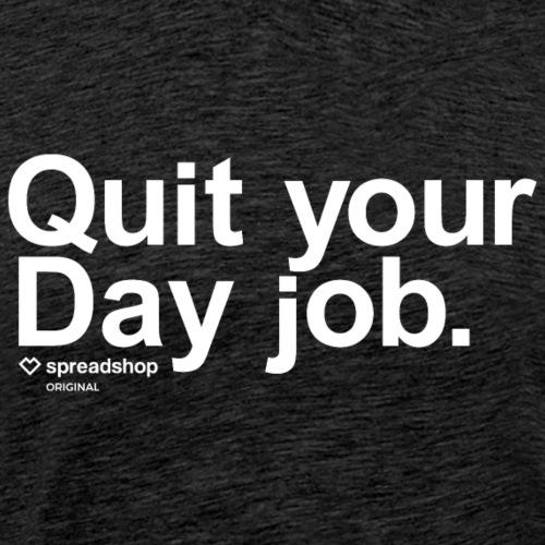 Quit your day job | white - Men's Premium T-Shirt