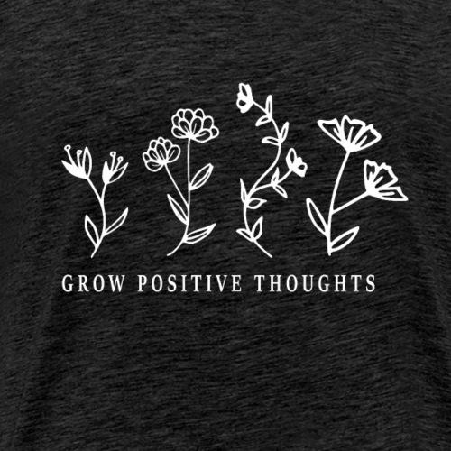 Grow positive thoughts - Männer Premium T-Shirt
