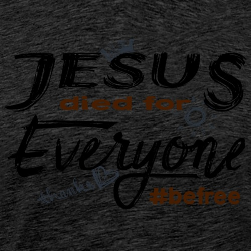 Jesus died for Everyone scwarz - Männer Premium T-Shirt