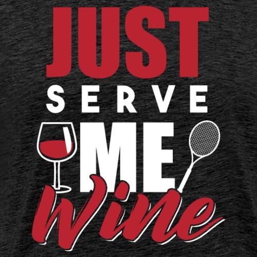 Just Serve Me Wine Funny Tennis - Männer Premium T-Shirt