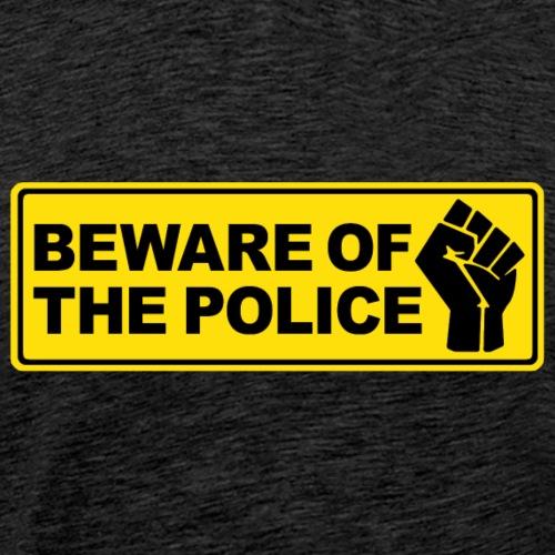 Beware of the Police Vorsicht Polizei - Männer Premium T-Shirt