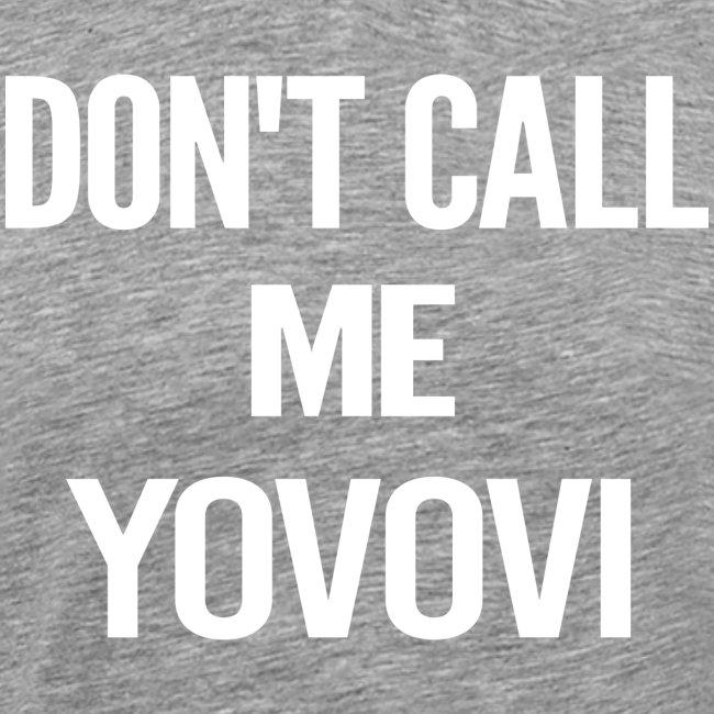 DON'T CALL ME YOVOVI