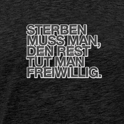 sterben muss man den rest tut man freiwi - Männer Premium T-Shirt