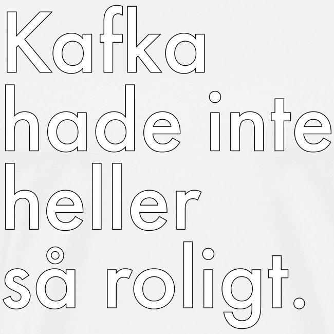 Kafka hade inte heller så roligt