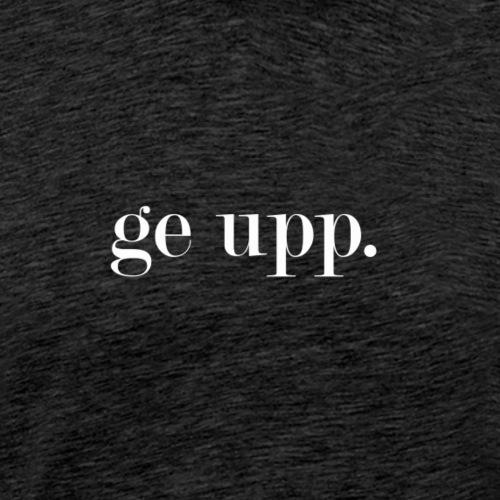 ge upp - Premium-T-shirt herr
