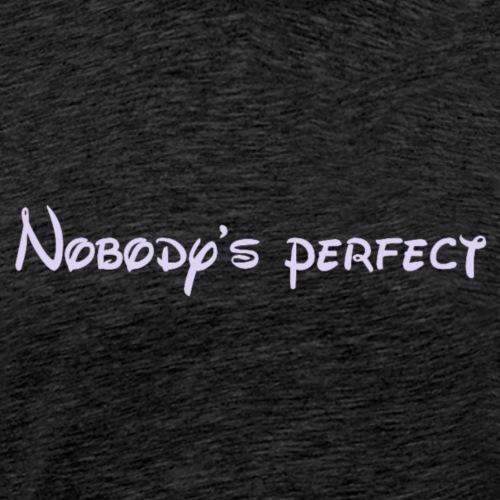 Nobody's perfect - Camiseta premium hombre